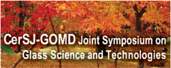 CerSJ-GOMD Joint Symposium on Glass Science and Technologies